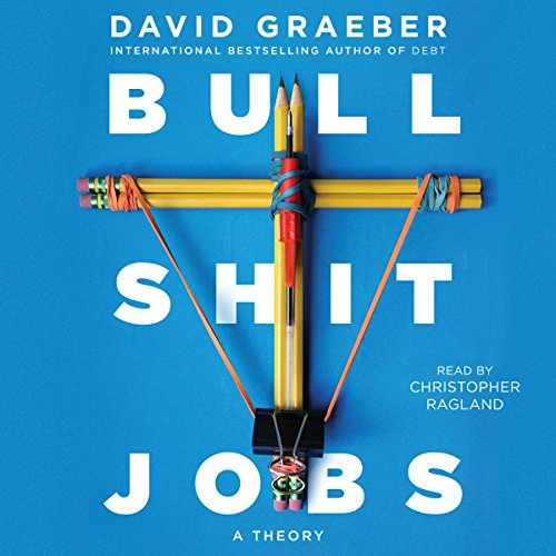 Bullshit Jobs     A Theory              By:                                                                                                                                 David Graeber                               Narrated by:                                                                                                                                 Christopher Ragland                      Length: 12 hrs and 39 mins     602 ratings     Overall 4.4