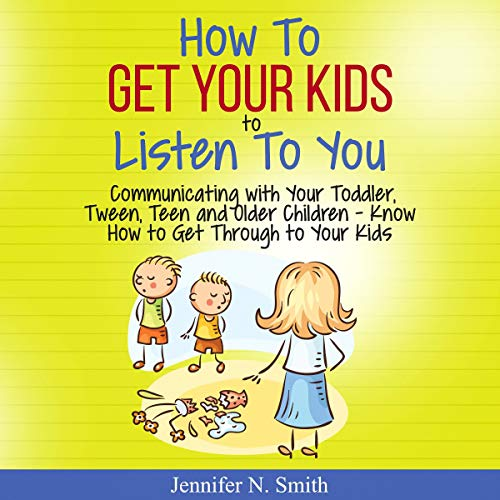 How to Get Your Kids to Listen to You audiobook cover art