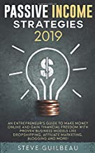 Passive Income Strategies 2019: An Entrepreneur's Guide to Make Money Online and Gain Financial Freedom with Proven Business Models Like Dropshipping, Affiliate Marketing, Blogging and More!