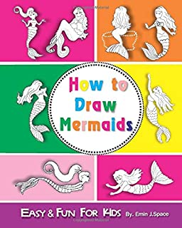 How to Draw Mermaids: Easy & Fun Drawing Book for Kids Age 6-8