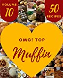 OMG! Top 50 Muffin Recipes Volume 10: A Muffin Cookbook for All Generation