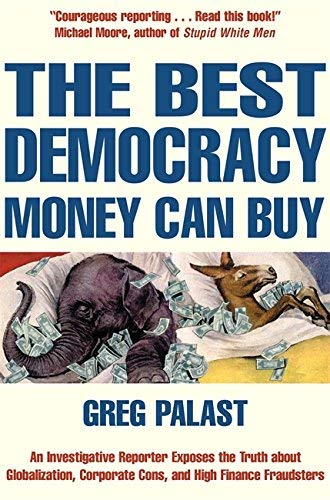 The Best Democracy Money Can Buy: An Investigative Reporter Exposes the Truth About Globalization, Corporate Cons and High Finance Fraudsters by Greg Tobin (2003-03-27)