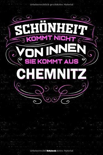 Schönheit kommt nicht von Innen sie kommt aus Chemnitz Notizbuch: Chemnitz Stadt Journal DIN A5 liniert 120 Seiten Geschenk