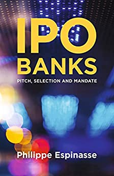 [Philippe Espinasse]のIPO Banks: Pitch, Selection and Mandate (English Edition)