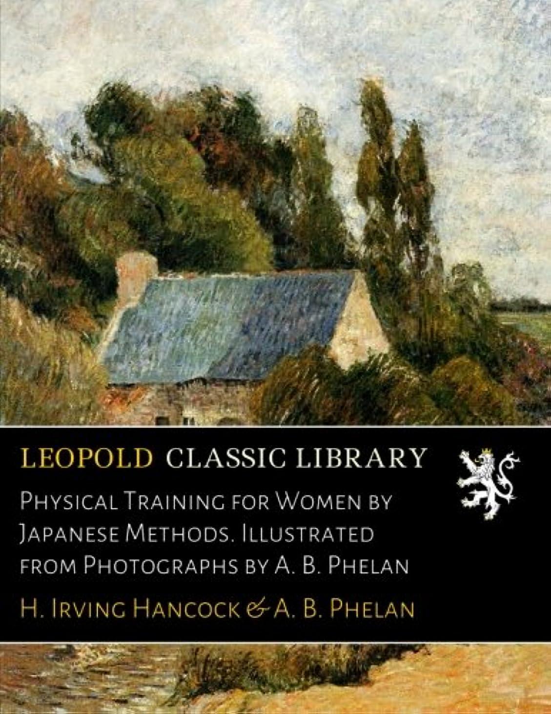 合併アナロジーアサートPhysical Training for Women by Japanese Methods. Illustrated from Photographs by A. B. Phelan