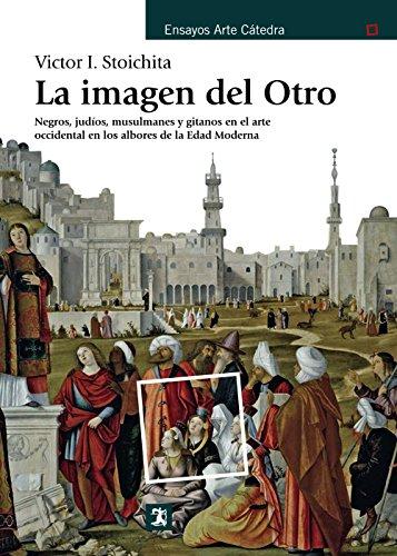 La imagen del Otro: Negros, judíos, musulmanes y gitanos en el arte occidental en los albores de la Edad Moderna (Ensayos Arte Cátedra)
