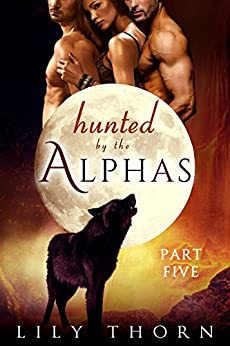 Hunted by the Alphas: Part Five (BBW Werewolf Menage Paranormal Romance) by [Lily Thorn]