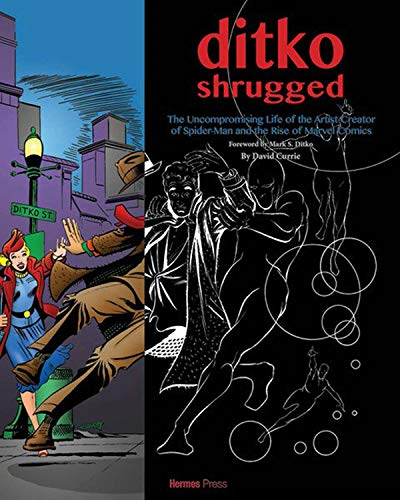 Ditko Shrugged: The Uncompromising Life of the Artist Behind Spider-Man