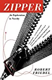 Image: Zipper: An Exploration in Novelty (Reprint) | Paperback: 304 pages | by Robert D. Friedel (Author). Publisher: W. W. Norton and Company; 1st edition (March 17, 1996)