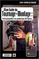 Mon guide de tournage-montage : Professionnalisez vos productions HD légères Relié