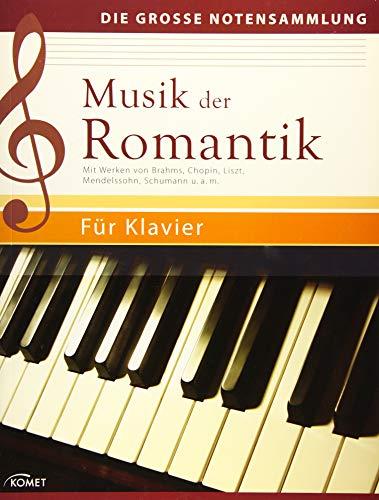 Musik der Romantik: Mit Werken von Brahms, Chopin, Liszt, Mendelssohn, Schumann u.a.m. - Für...
