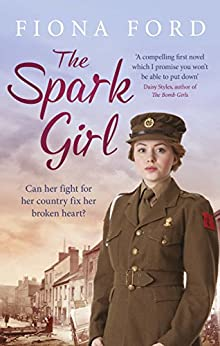 The Spark Girl: A heart-warming tale of wartime adventure, romance and heartbreak. by [Fiona Ford]