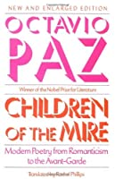 Children of the Mire: Modern Poetry from Romanticism to the Avant-Garde, New and Enlarged Edition (The Charles Eliot Norton Lectures) by Octavio Paz(1991-05-22)