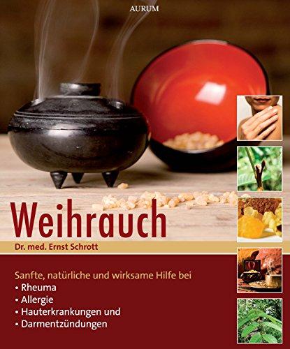Weihrauch: Sanfte, natürliche und wirksame Hilfe bei Rheuma, Allergien, Hauterkrankungen und Darmentzündungen