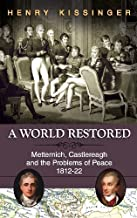 A World Restored: Metternich, Castlereagh and the Problems of Peace, 1812-22 by Henry A. Kissinger (2013-06-20)