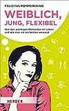 Weiblich, jung, flexibel: Von den wichtigen Momenten im Leben und wie man sie am besten verpasst (German Edition)