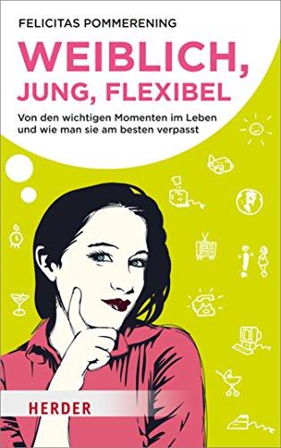 Weiblich, jung, flexibel: Von den wichtigen Momenten im Leben und wie man sie am besten verpasst