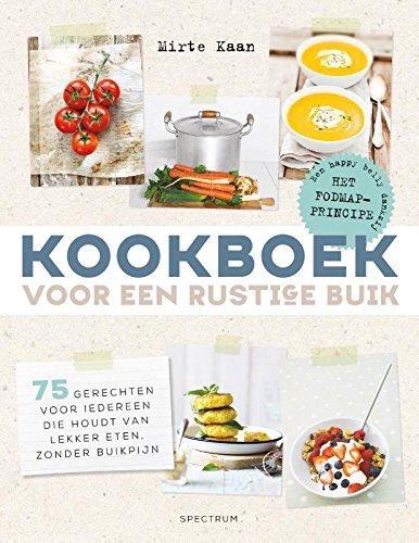 Kookboek voor een rustige buik: 90 gerechten voor iedereen die houdt van lekker eten, zonder buikpijn - Volgens het FODMAP-principe