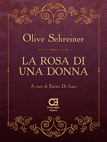 La rosa di una donna di [Olive Schreiner, Enrico De Luca]