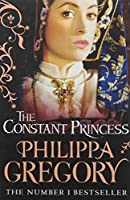 The Constant Princess by Philippa Gregory(2006-05-02)