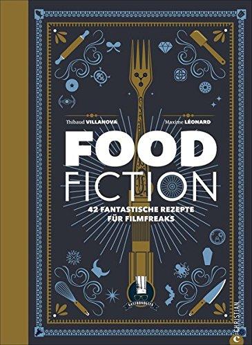 Food Fiction: 42 fantastische Rezepte für Filmfreaks