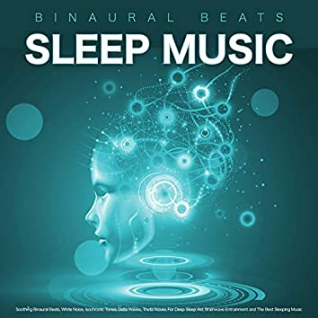 Binaural Beats Sleep Music: Soothing Binaural Beats, White Noise, Isochronic Tones, Delta Waves, Theta Waves For Deep Sleep Aid, Brainwave Entrainment and The Best Sleeping Music