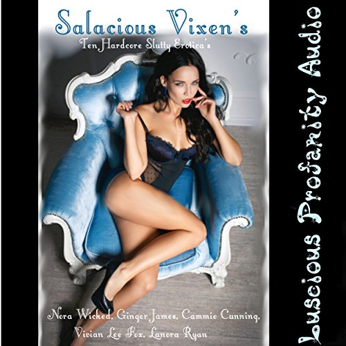 Salacious Vixens: 10 Hardcore Slutty Eroticas                   By:                                                                                                                                 Nora Wicked,                                                                                        Ginger James,                                                                                        Vivian Lee Fox,                   and others                          Narrated by:                                                                                                                                 Vivian Lee Fox,                                                                                        Nora Wicked,                                                                                        Ginger James,                   and others                 Length: 4 hrs and 49 mins     16 ratings     Overall 4.3