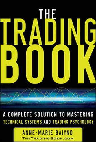 The Trading Book: A Complete Solution to Mastering Technical Systems and Trading Psychology