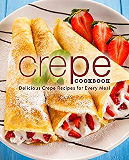 Crepe Cookbook: Delicious Crepe Recipes for Every Meal by [BookSumo Press]