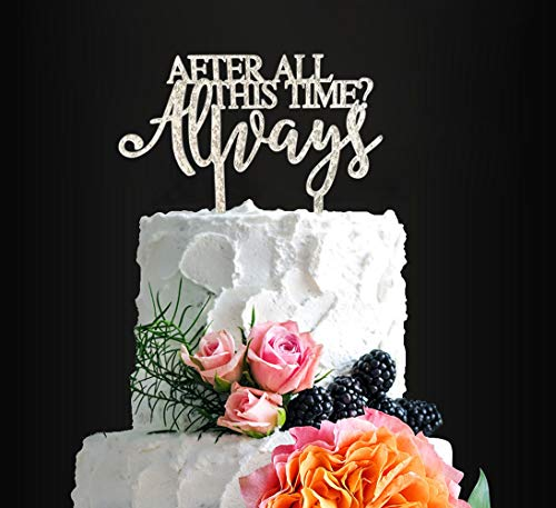 Always Wedding Cake Topper, After All This Time Always Cake Topper, Wedding/Anniversary/Bridal shower/Birthday Cake Topper