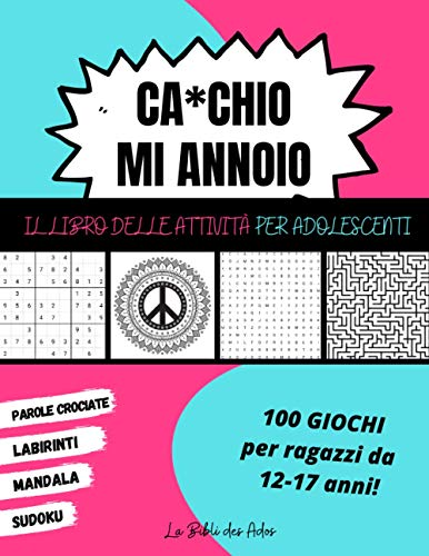 Ca*chio Mi Annoio Il Libro delle Attività per Adolescenti: 100 Giochi per Ragazzi dai 12 ai 17 anni | Sudoku - Parole...