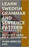LEARN SWEDISH GRAMMAR AND SENTENCE PATTERN: SELF-STUDY GUIDE BOOK FOR EVERYONE (2020 12) (English Edition)