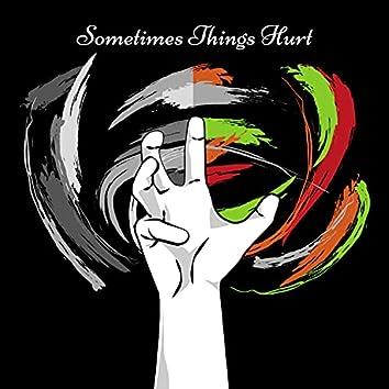 Sometimes Things Hurt