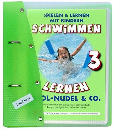 Schwimmen lernen 3: Pool-Nudel & Co. (laminiert): Spielen & Lernen mit Kindern (Schwimmen lernen - laminiert / Spielen & Lernen mit Kindern)