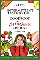 Keto + Intermittent Fasting Diet + Cookbook for Women Over 50: The Ultimate Weight Loss Diet Guide for Seniors. Reset your Metabolism After 50 with 150+ Ketogenic Recipes and Meal Plan