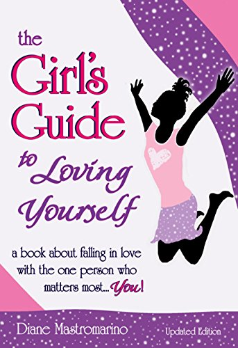 The Girl s Guide to Loving Yourself: a book about falling in love with the one person who matters most... you! by Diane Mastromarino Jensen, A Gift Book from Blue Mountain Arts