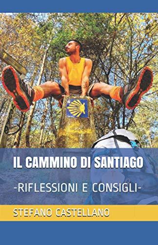 IL CAMMINO DI SANTIAGO: -RIFLESSIONI E CONSIGLI-