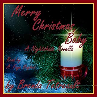 Merry Christmas, Baby: A Nightshade Novella      The Nightshade Series              By:                                                                                                                                 Brenda Tetreault                               Narrated by:                                                                                                                                 A. Faye Hughes                      Length: 49 mins     25 ratings     Overall 4.6
