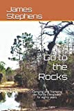 Go to the Rocks: Camping and Tramping the Florida Everglades for Eighty Years
