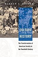 Culture as History: The Transformation of American Society in the Twentieth Century