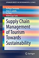 Supply Chain Management of Tourism Towards Sustainability (SpringerBriefs in Environmental Science)
