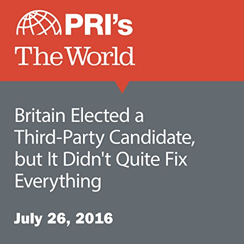 Britain Elected a Third-Party Candidate, but It Didn't Quite Fix Everything cover art