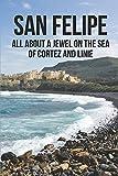 San Felipe: All About A Jewel On The Sea Of Cortez And Linie: San Felipe Baja