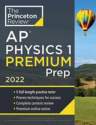 Princeton Review AP Physics 1 Premium Prep, 2022: 5 Practice Tests + Complete Content Review + Strat