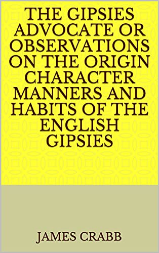 The Gipsies Advocate Or Observations on the Origin Character Manners and Habits of the English Gipsies (English Edition)