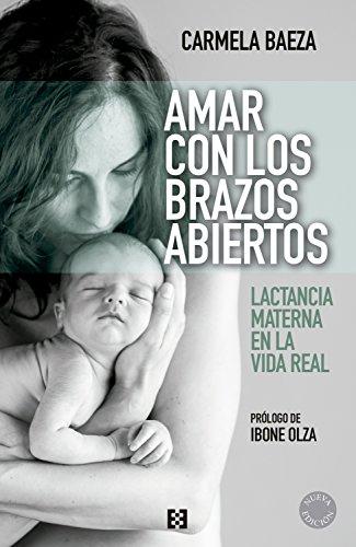 Amar con los brazos abiertos: Lactancia materna en la vida real (Nuevo Ensayo nº 19)