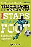 Témoignages et anecdotes sur les stars de la planète Foot - Maradona, Messi, Ribéry, Zidane, Ibrahimovic, Mourinho