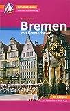 Bremen MM-City - mit Bremerhaven Reiseführer Michael Müller Verlag: Individuell reisen mit vielen praktischen Tipps und Web-App mmtravel.com (VLB Reihenkürzel: TK028 - MM-City)