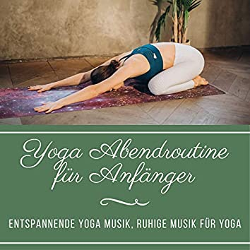Yoga Abendroutine für Anfänger – Entspannende Yoga Musik, ruhige Musik für Yoga