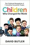 Children Who Changed the World: The Childhood Biographies of 7 Incredibly Successful People (English Edition)